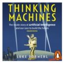 Thinking Machines : The inside story of Artificial Intelligence and our race to build the future - eAudiobook