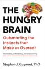 The Hungry Brain : Outsmarting the Instincts that Make Us Overeat - eBook