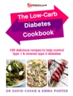 The Low-Carb Diabetes Cookbook : 100 delicious recipes to help control type 1 and reverse type 2 diabetes - eBook