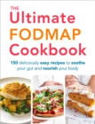 The Ultimate FODMAP Cookbook : 150 deliciously easy recipes to soothe your gut and nourish your body - eBook