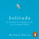Solitude : In Pursuit of a Singular Life in a Crowded World - eAudiobook