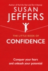 The Little Book of Confidence : Conquer Your Fears and Unleash Your Potential - eBook
