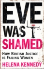 Eve was Shamed : How British Justice is Failing Women - eBook