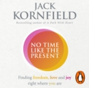 No Time Like the Present : Finding Freedom and Joy Where You Are - eAudiobook