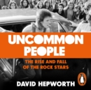 Uncommon People : The Rise and Fall of the Rock Stars 1955-1994 - eAudiobook