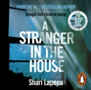 A Stranger in the House : From the author of THE COUPLE NEXT DOOR - eAudiobook