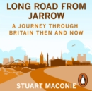 Long Road from Jarrow : A journey through Britain then and now - eAudiobook