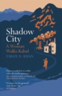 Shadow City : A Woman Walks Kabul - eBook
