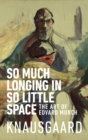 So Much Longing in So Little Space : The art of Edvard Munch - eBook