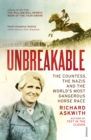 Unbreakable : The Woman Who Defied the Nazis in the World s Most Dangerous Horse Race - eBook