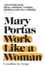 Work Like a Woman : A Manifesto For Change - eBook