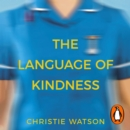 The Language of Kindness : A Nurse's Story - eAudiobook