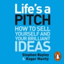 Life's a Pitch : How to Sell Yourself and Your Brilliant Ideas - eAudiobook