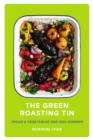 The Green Roasting Tin : Vegan and Vegetarian One Dish Dinners - eBook
