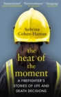The Heat of the Moment : A Firefighter s Stories of Life and Death Decisions - eBook