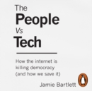 The People Vs Tech : How the internet is killing democracy (and how we save it) - eAudiobook