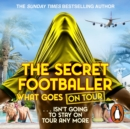 The Secret Footballer: What Goes on Tour - eAudiobook