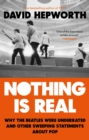 Nothing is Real : The Beatles Were Underrated And Other Sweeping Statements About Pop - eBook