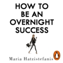 How to Be an Overnight Success - eAudiobook