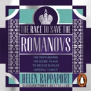 The Race to Save the Romanovs : The Truth Behind the Secret Plans to Rescue Russia's Imperial Family - eAudiobook