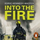 Into the Fire : My Life as a London Firefighter - eAudiobook