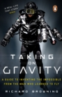 Taking on Gravity : A Guide to Inventing the Impossible from the Man Who Learned to Fly - eBook