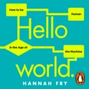 Hello World : How  to be Human in the Age of the Machine - eAudiobook