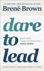 Dare to Lead : Brave Work. Tough Conversations. Whole Hearts. - eBook