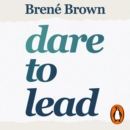Dare to Lead : Brave Work. Tough Conversations. Whole Hearts. - eAudiobook