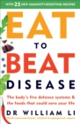 Eat to Beat Disease : The Body s Five Defence Systems and the Foods that Could Save Your Life - eBook