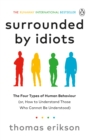 Surrounded by Idiots : The Four Types of Human Behaviour (or, How to Understand Those Who Cannot Be Understood) - eBook