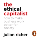 The Ethical Capitalist: How to Make Business Work Better for Society - eAudiobook