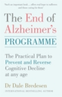 The End of Alzheimer's Programme : The Practical Plan to Prevent and Reverse Cognitive Decline at Any Age - eBook