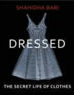 Dressed : The Secret Life of Clothes - eBook