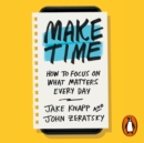 Make Time : How to focus on what matters every day - eAudiobook