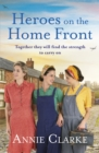 Heroes on the Home Front : A wonderfully uplifting wartime story - eBook