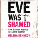 Eve Was Shamed : How British Justice is Failing Women - eAudiobook