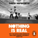 Nothing is Real : The Beatles Were Underrated And Other Sweeping Statements About Pop - eAudiobook