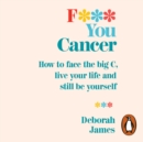 F*** You Cancer : How to face the big C, live your life and still be yourself - eAudiobook