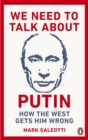 We Need to Talk About Putin : Why the West gets him wrong, and how to get him right - eBook