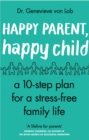 Happy Parent, Happy Child : 10 Steps to Stress-free Family Life - eBook