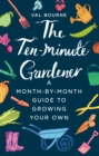 The Ten-Minute Gardener : A month-by-month guide to growing your own - eBook