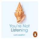 You're Not Listening : What You're Missing and Why It Matters - eAudiobook
