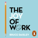 The Joy of Work : The No.1 Sunday Times Business Bestseller - 30 Ways to Fix Your Work Culture and Fall in Love with Your Job Again - eAudiobook
