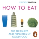 How To Eat : The Pleasures and Principles of Good Food - eAudiobook