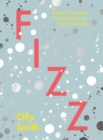 Fizz : 80 joyful cocktails and mocktails for every occasion - eBook