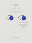 The Art of Noticing : Rediscover What Really Matters to You - eBook