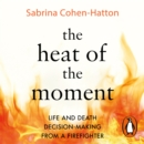 The Heat of the Moment : A Firefighter's Stories of Life and Death Decisions - eAudiobook