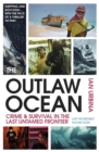 The Outlaw Ocean : Crime and Survival in the Last Untamed Frontier - eBook