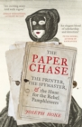 The Paper Chase : The Printer, the Spymaster, and the Hunt for the Rebel Pamphleteers - eBook